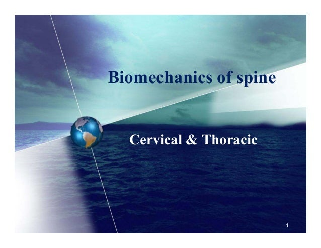 Biomechanics of spine Cervical & Thoracic 1