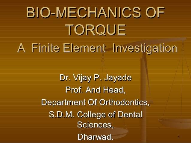 1 BIO-MECHANICS OFBIO-MECHANICS OF TORQUETORQUE A Finite Element InvestigationA Finite Element Investigation Dr. Vijay P. ...