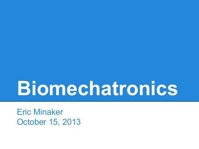 Biomechatronics Eric Minaker October 15, 2013