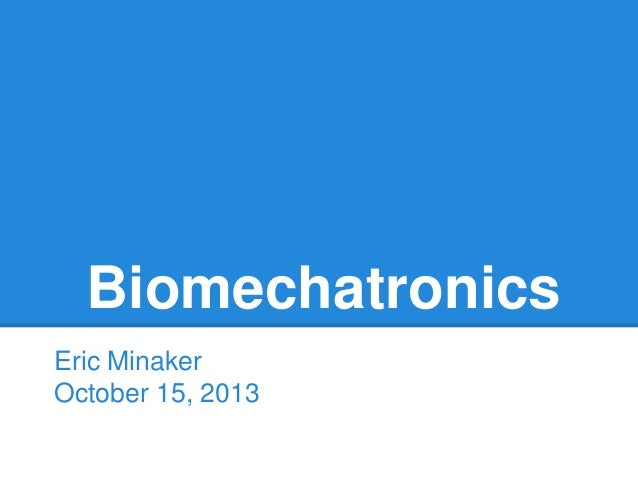 Biomechatronics Eric Minaker October 15, 2013