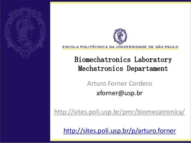 Biomechatronics Laboratory Mechatronics Departament Arturo Forner Cordero aforner@usp.br http://sites.poli.usp.br/pmr/biom...