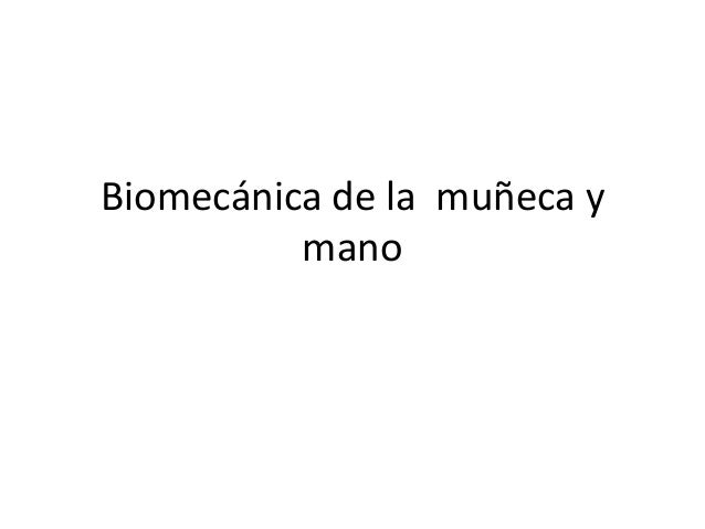 Biomecánica de la muñeca y          mano