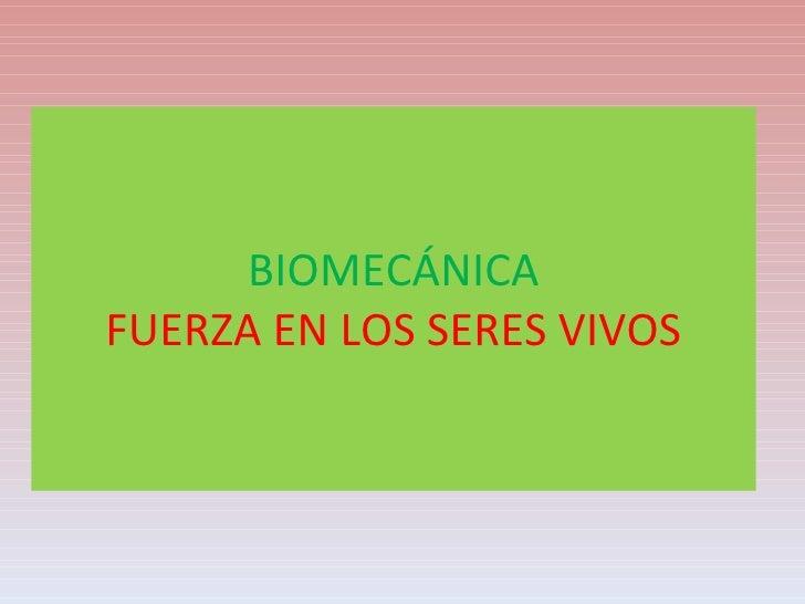 BIOMECÁNICA FUERZA EN LOS SERES VIVOS
