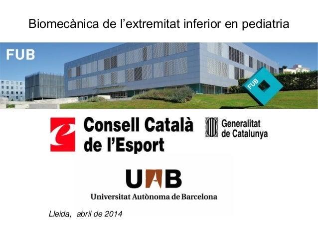 Biomecànica de l'extremitat inferior en pediatria Lleida, abril de 2014