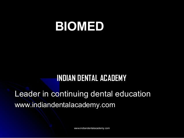 BIOMED  INDIAN DENTAL ACADEMY Leader in continuing dental education www.indiandentalacademy.com www.indiandentalacademy.co...