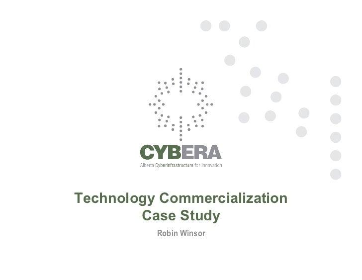 Technology Commercialization        Case Study          Robin Winsor
