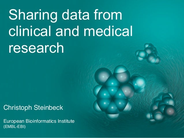 Sharing data from clinical and medical research Christoph Steinbeck European Bioinformatics Institute (EMBL-EBI)