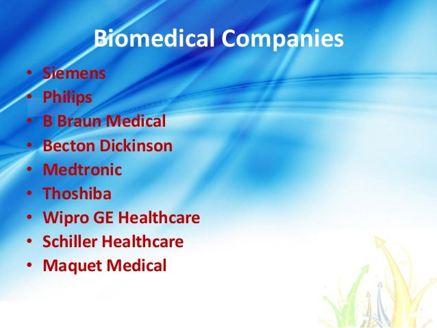 Biomedical Companies • Siemens • Philips • B Braun Medical • Becton Dickinson • Medtronic • Thoshiba • Wipro GE Healthcare...