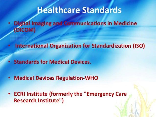 Healthcare Standards • Digital Imaging and Communications in Medicine (DICOM) • International Organization for Standardiza...