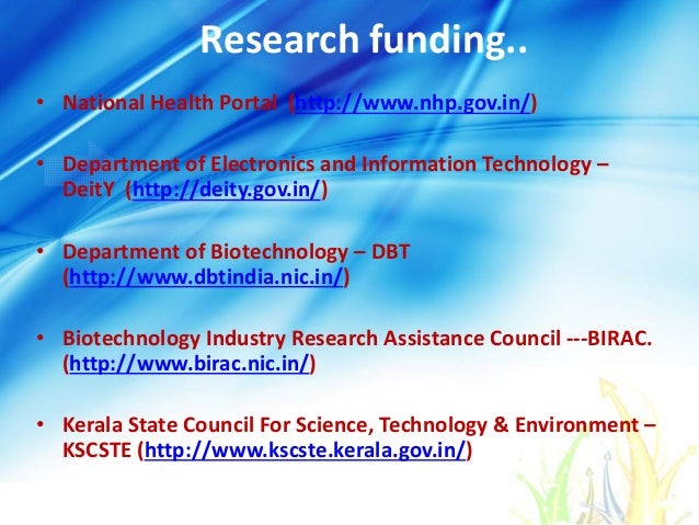 Research funding.. • National Health Portal (http://www.nhp.gov.in/) • Department of Electronics and Information Technolog...