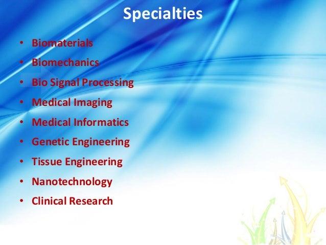 Specialties • Biomaterials • Biomechanics • Bio Signal Processing • Medical Imaging • Medical Informatics • Genetic Engine...