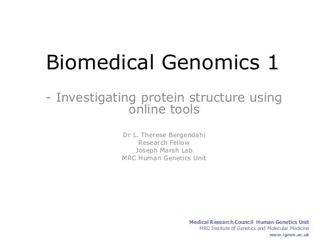 Biomedical Genomics 1 - Investigating protein structure using online tools Dr L. Therese Bergendahl Research Fellow Joseph...