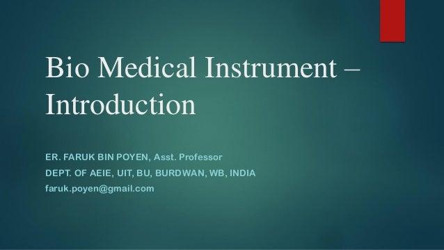 Bio Medical Instrument – Introduction ER. FARUK BIN POYEN, Asst. Professor DEPT. OF AEIE, UIT, BU, BURDWAN, WB, INDIA faru...