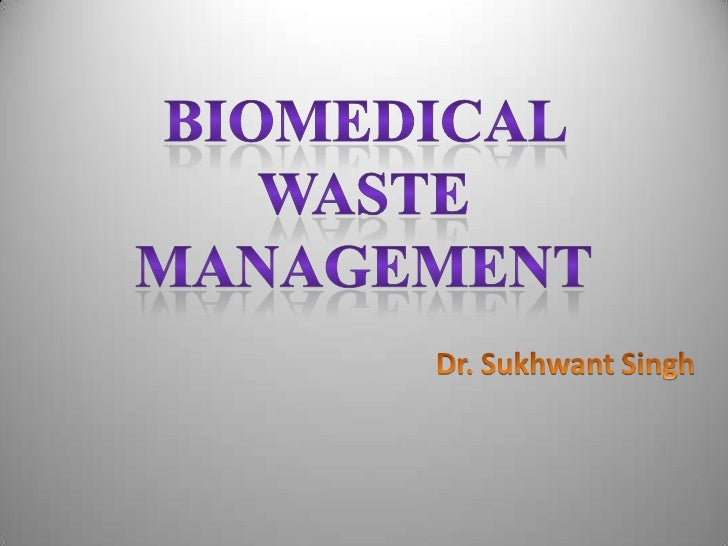 BIOMEDICAL  WASTE  MANAGEMENT<br />                                        Dr. Sukhwant Singh<br />