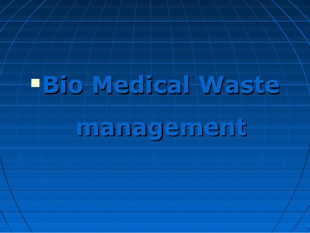  Bio Medical WasteBio Medical Waste managementmanagement
