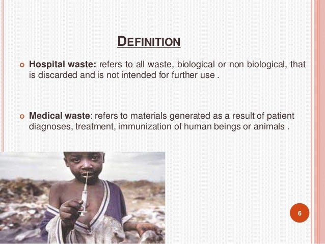 DEFINITION  Hospital waste: refers to all waste, biological or non biological, that is discarded and is not intended for ...