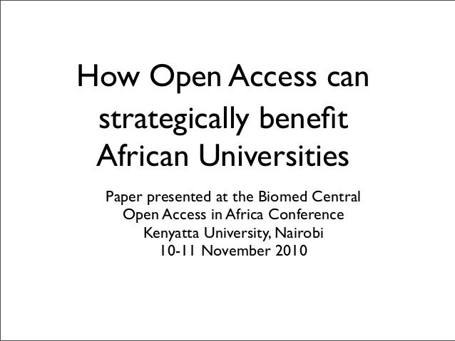 How Open Access can strategically benefit African Universities Paper presented at the Biomed Central Open Access in Africa ...