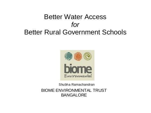 Better Water Access for Better Rural Government Schools Shubha Ramachandran BIOME ENVIRONMENTAL TRUST BANGALORE
