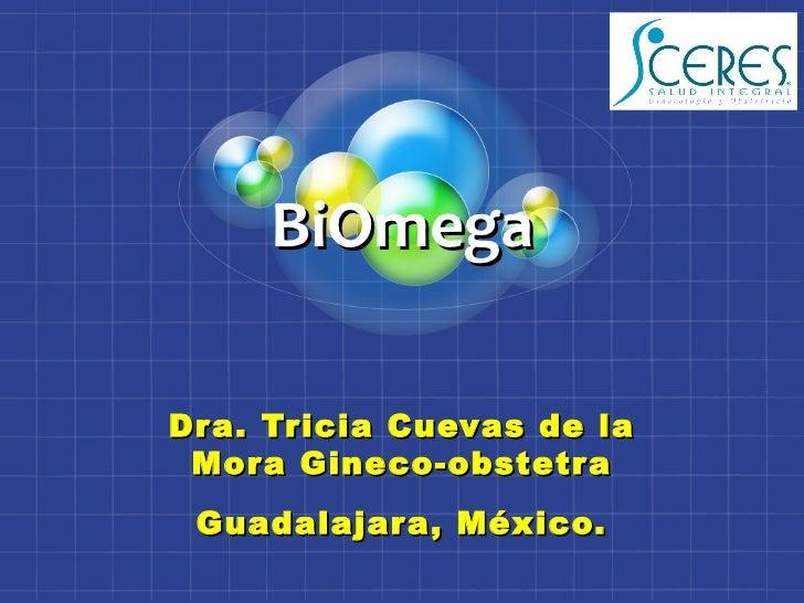 BiOmegaDra. Tricia Cuevas de la Mora Gineco-obstetra Guadalajara, México.