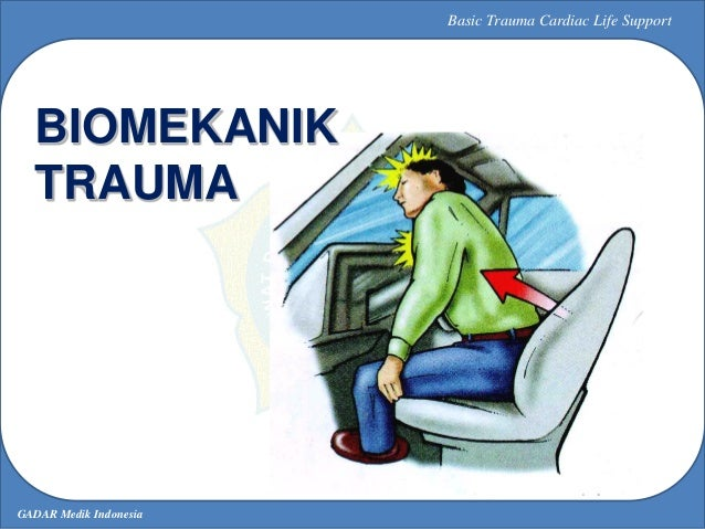 GADAR Medik Indonesia Basic Trauma Cardiac Life Support BIOMEKANIK TRAUMA