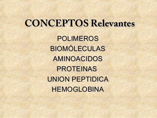 CONCEPTOS RelevantesCONCEPTOS Relevantes POLIMEROSPOLIMEROS BIOMÓLECULASBIOMÓLECULAS AMINOACIDOSAMINOACIDOS PROTEINASPROTE...