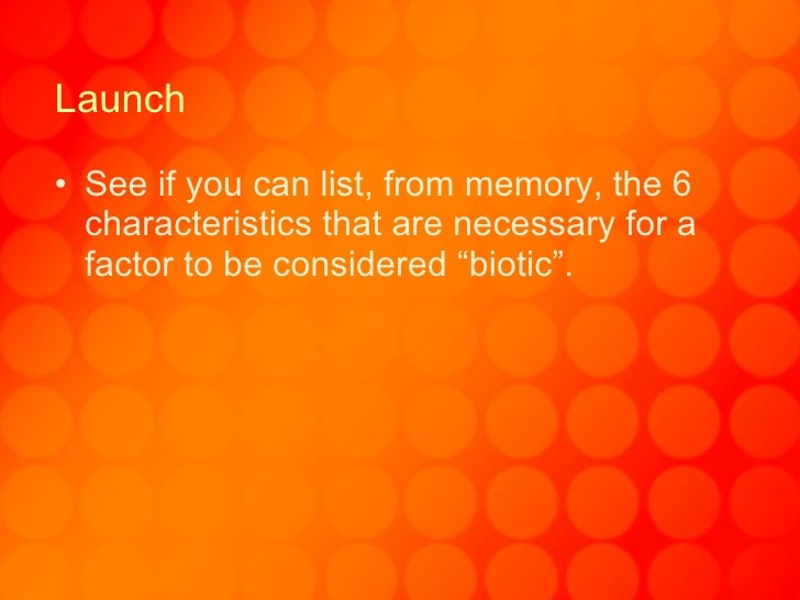 """Launch <ul><li>See if you can list, from memory, the 6 characteristics that are necessary for a factor to be considered """"b..."""