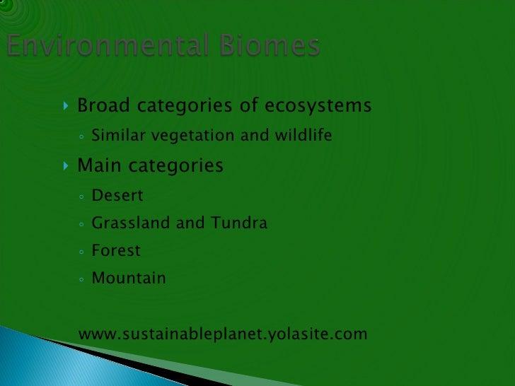 <ul><li>Broad categories of ecosystems </li></ul><ul><ul><li>Similar vegetation and wildlife </li></ul></ul><ul><li>Main c...