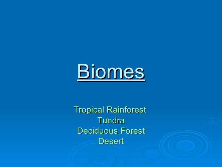 Biomes Tropical Rainforest  Tundra Deciduous  Forest Desert