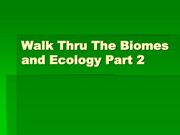 Walk Thru The Biomesand Ecology Part 2
