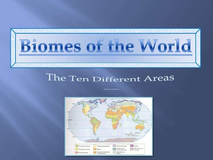 Biomes of the World<br />The Ten Different Areas<br /> ___<br />