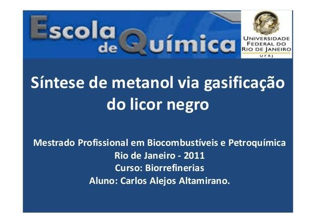 Síntese de metanol via gasificação do licor negro Mestrado Profissional em Biocombustíveis e Petroquímica Rio de Janeiro -...