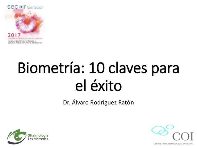 Biometría: 10 claves para el éxito Dr. Álvaro Rodríguez Ratón