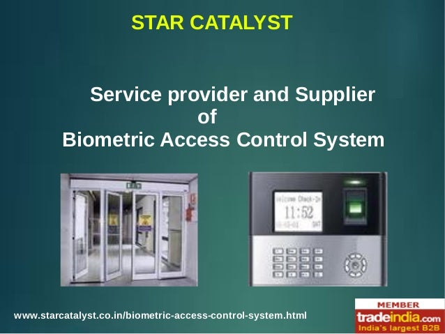STAR CATALYST www.starcatalyst.co.in/biometric-access-control-system.html Service provider and Supplier of Biometric Acces...