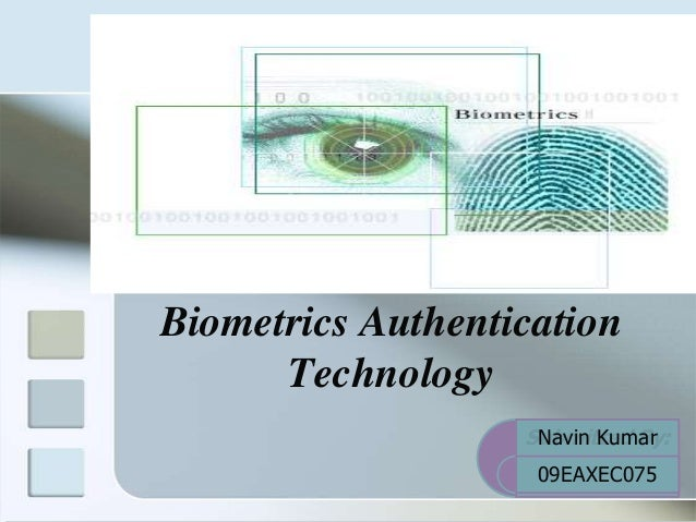 Biometrics Authentication      Technology                   Submitted By:                    Navin Kumar                  ...