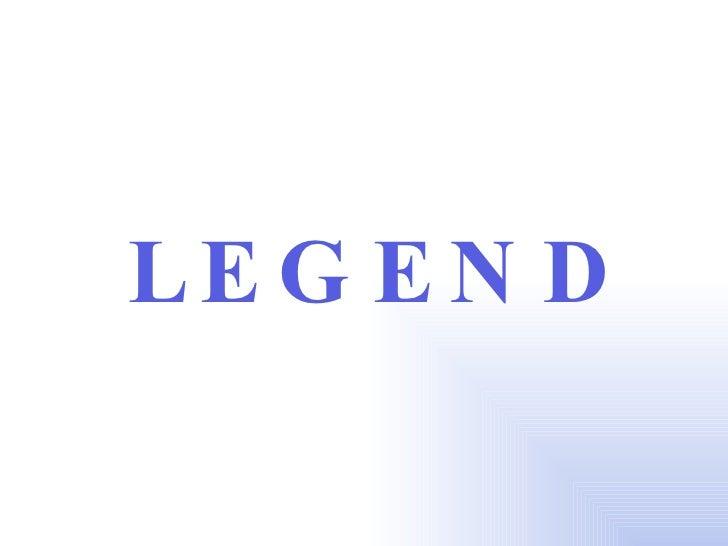 <ul><li>LEGEND   </li></ul>