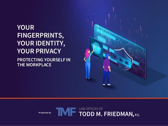 Sensitivity: Confidential YOUR FINGERPRINTS, YOUR IDENTITY, YOUR PRIVACY Presented By PROTECTING YOURSELF IN THE WORKPLACE