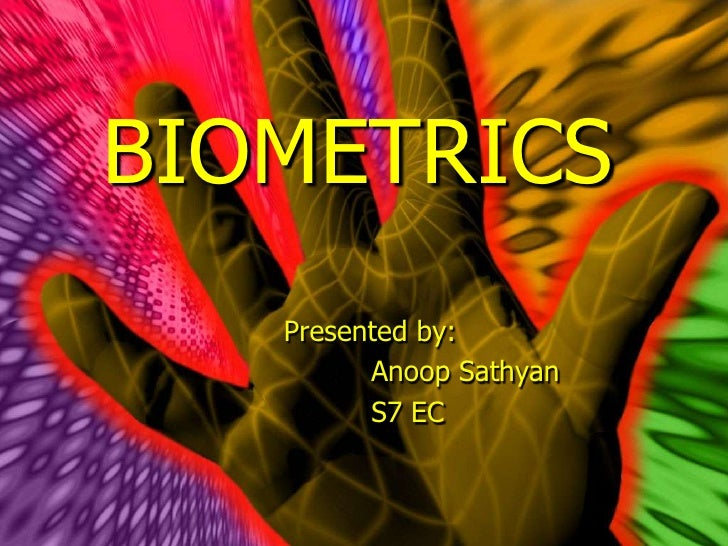 BIOMETRICS<br />Presented by:<br />Anoop Sathyan<br />S7 EC<br />