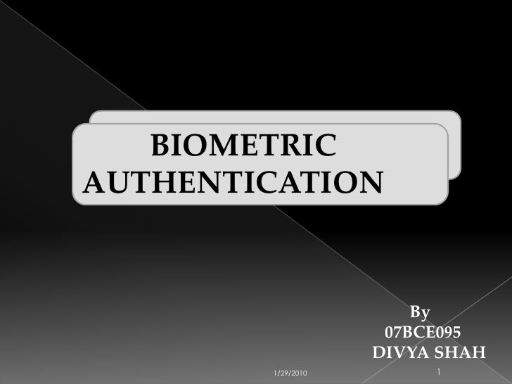 8/5/2009<br />1<br />BIOMETRICAUTHENTICATION<br />By<br />07BCE095<br />DIVYA SHAH<br />
