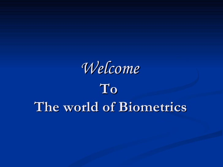 To  The world of Biometrics Welcome