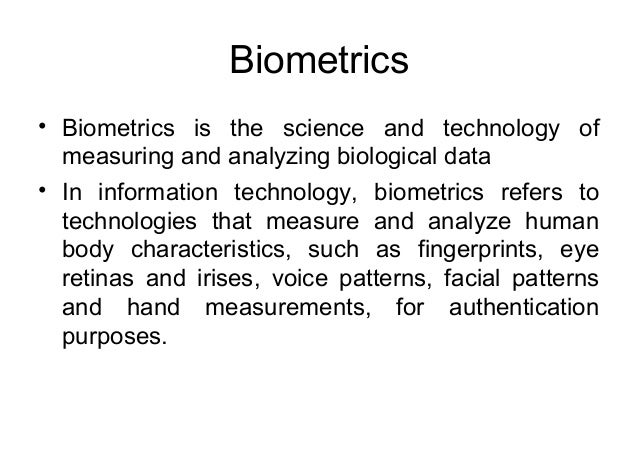 Biometrics• Biometrics is the science and technology ofmeasuring and analyzing biological data• In information technology,...