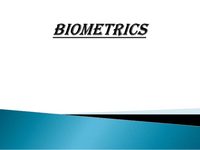     Biometrics is the technique of studying the physical characteristics of a person such as fingerprints, hand geometry...