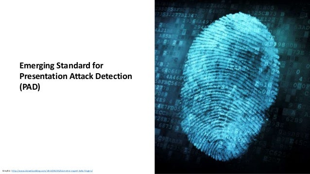 Clare Nelson, @Safe_SaaS Presentation Attack Detection (PAD), Emerging Standards Source: https://www.iso.org/standard/5322...