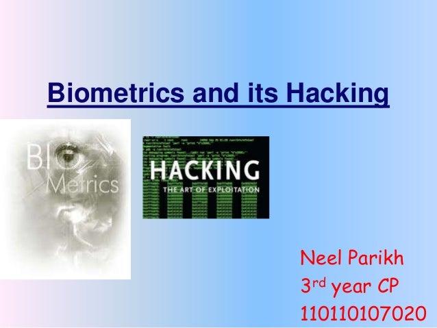 Biometrics and its Hacking Neel Parikh 3rd year CP 110110107020