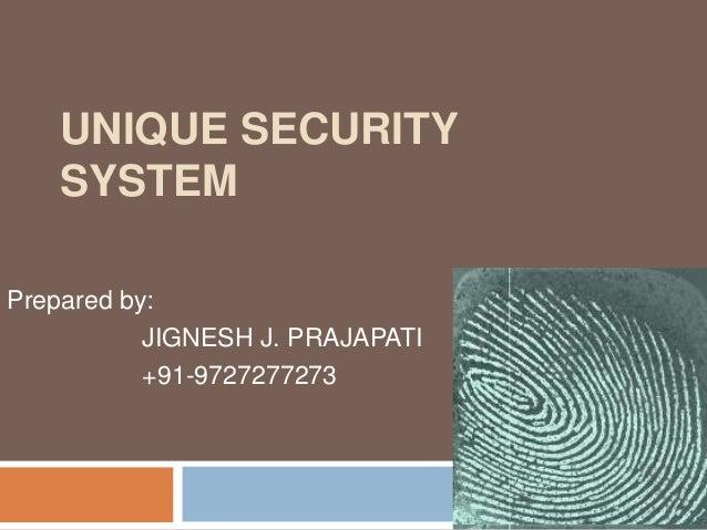 UNIQUE SECURITY SYSTEM Prepared by: JIGNESH J. PRAJAPATI +91-9727277273