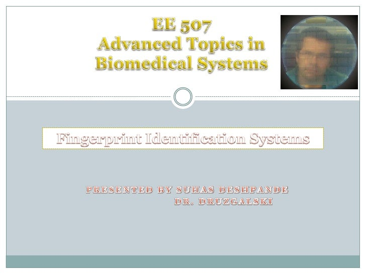 Presented by SuhasDeshpande<br />		Dr. Druzgalski<br />EE 507<br />Advanced Topics in <br />Biomedical Systems<br />Finger...