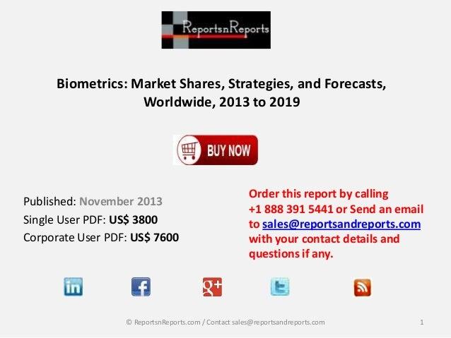 Biometrics: Market Shares, Strategies, and Forecasts, Worldwide, 2013 to 2019  Published: November 2013 Single User PDF: U...