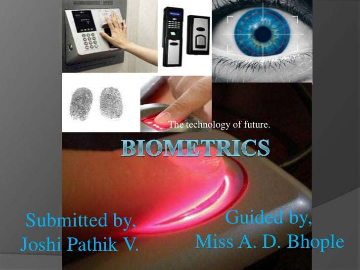 The technology of future. Submitted by,             Guided by,Joshi Pathik V.         Miss A. D. Bhople