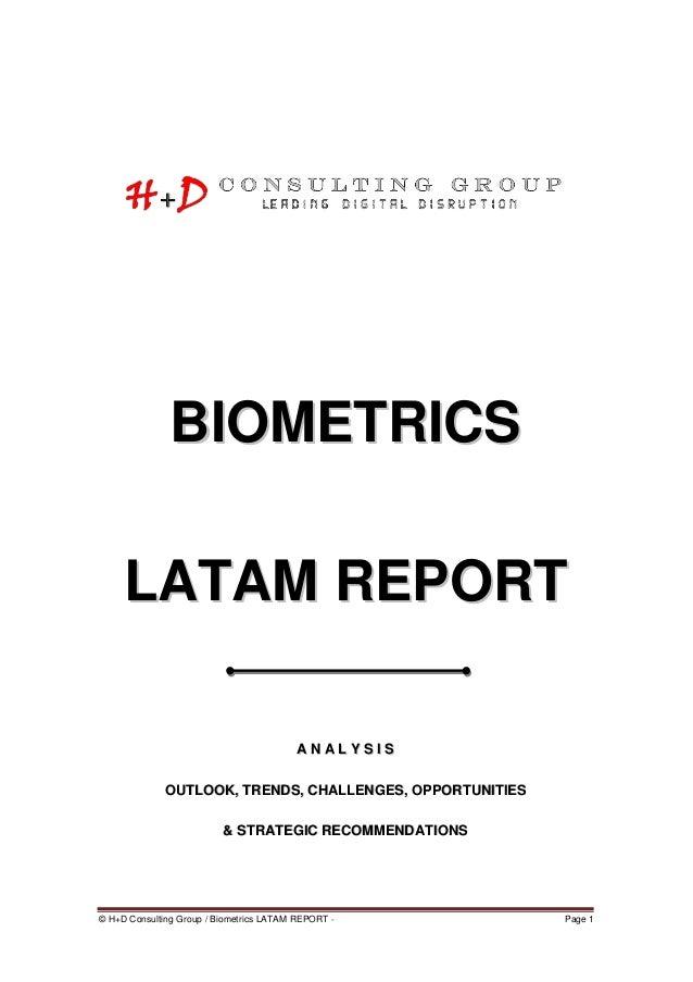 © H+D Consulting Group / Biometrics LATAM REPORT - Page 1 BBIIOOMMEETTRRIICCSS LLAATTAAMM RREEPPOORRTT AA NN AA LL YY SS I...