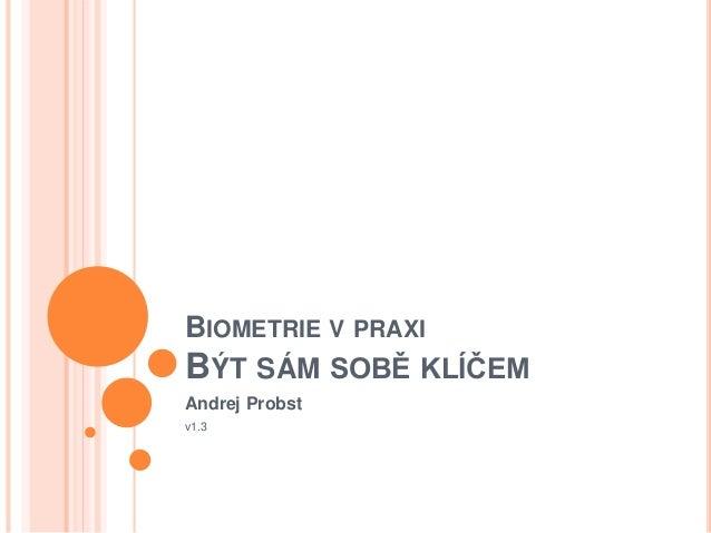 BIOMETRIE V PRAXI BÝT SÁM SOBĚ KLÍČEM Andrej Probst v1.3
