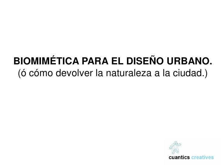 BIOMIMÉTICA PARA EL DISEÑO URBANO.  (ó cómo devolver la naturaleza a la ciudad.)